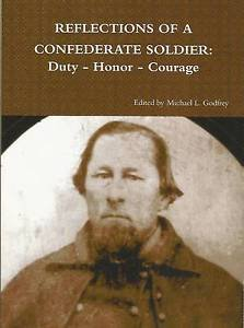 Reflections of a Confederate Soldier : Duty - Honor - Courage by M. L. Godfrey