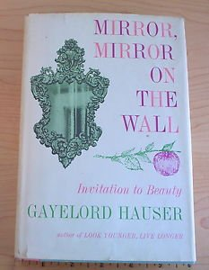 Mirror, Mirror on the Wall : An Invitation to Beauty by Gayelord Hauser.1961..