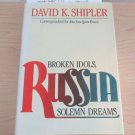Russia : Broken Idols, Solemn Dreams by David K. Shipler (1983, Hardcover)