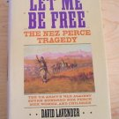 Let Me Be Free: The Nez Perce Tragedy by David Lavender