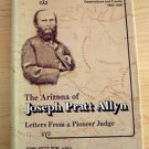 The Arizona of Joseph Pratt Allyn (1974, Hardcover) Letters from a Pioneer Judge