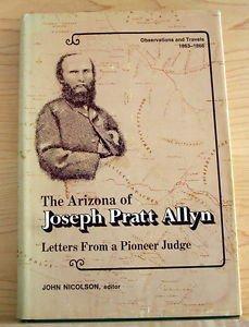 The Arizona of Joseph Pratt Allyn (1974, Hardcover) Letters from a Pioneer Judge