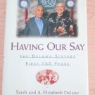 Having Our Say : The Delany Sisters' First 100 Years by A. Elizabeth Delany,...