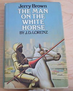Jerry Brown : Man on the White Horse by J. D. Lorenz (1978, Hardcover) 1st Editi