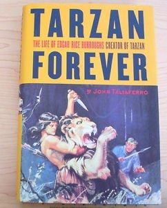 Tarzan Forever : The Life of Edgar Rice Burroughs, Creator of Tarzan by John...