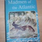 Madmen of the Atlantic by Jean Merrien 1961 1st English Edition HC Marine Adven