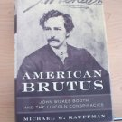 American Brutus : John Wilkes Booth and the Lincoln Conspiracies by M Kauffman.