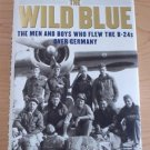 The Wild Blue : The Men and Boys Who Flew the B-24s over Germany by S. Ambrose..