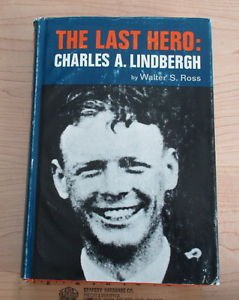 The Last Hero: Charles A. Lindbergh by Walter S. Ross 1968