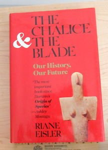 The Chalice and the Blade : Our History, Our Future by Riane Eisler (1987)