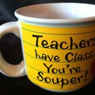 TEACHERS SOUP mug cup - 'Teachers Have Class... You're Souper!' Great gift item!