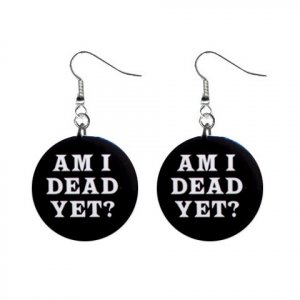 Am I Dead Yet... Dangle Button Earrings Jewelry 1 inch Round 20113123