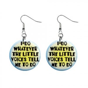 I Do Whatever The Little Voices Tell Me To Do . Dangle Button Earrings Jewelry 1 inch Round 20113429