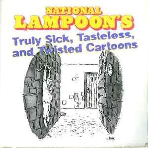 National Lampoon's : Truly Sick, Tasteless, and Twisted Cartoons (Paperback)