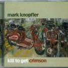 Kill to Get Crimson by Mark Knopfler (CD, Oct-2007, Warner Bros.)