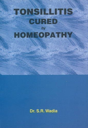 Tonsillitis Cured by Homoeopathy [Paperback] [Jun 30, 1999] Wadia, S. R.