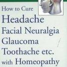 How to Cure Headache & Facial Neuralgia, Glaucoma, Toothache etc., with Homeo