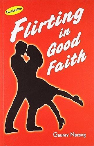 Flirting in Good Faith [Paperback] [Jun 01, 2009] Gaurav Narang