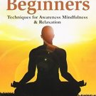Meditation for Beginners - Techniques for Awareness, Mindfulness & Relaxation