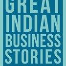 The Portfolio Book of Great Indian Business Stories: Riveting Tales of Business