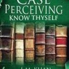 Case Perceiving Know Thyself [Jan 01, 2013] Khan, L. M.