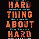 The Hard Thing About Hard Things: Building a Business When There Are No Easy