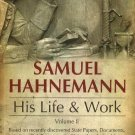 Samuel Hahnemann: Volume 1: His Life & Work [Apr 01, 2006] Haehl, Richard M.