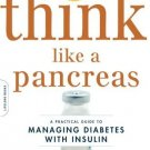 Think Like a Pancreas: A Practical Guide to Managing Diabetes with Insulin -