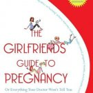 The Girlfriends' Guide to Pregnancy: Second Edition [Paperback] [Jan 09, 2007