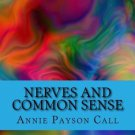 Nerves and Common Sense [Paperback] [Feb 03, 2016] Call, Annie Payson and McE