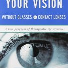Improve Your Vision Without Glasses or Contact Lenses [Paperback] [Nov 07,