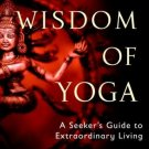 The Wisdom of Yoga: A Seeker's Guide to Extraordinary Living [Paperback] [May