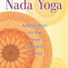 The Practice of Nada Yoga: Meditation on the Inner Sacred Sound [Paperback]