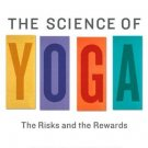The Science of Yoga: The Risks and the Rewards [Paperback] [Dec 25, 2012]