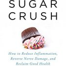 Sugar Crush: How to Reduce Inflammation, Reverse Nerve Damage, and Reclaim