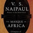 The Masque of Africa: Glimpses of African Belief [Aug 31, 2010] Naipaul, V. S.