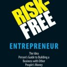 The Risk-Free Entrepreneur: The Idea Person's Guide to Building a Business