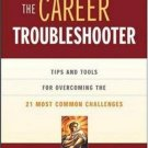 The Career Troubleshooter: Tips and Tools for Overcoming the 21 Most Common