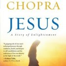 Jesus: A Story of Enlightenment [Paperback] [Nov 03, 2009] Chopra, Deepak