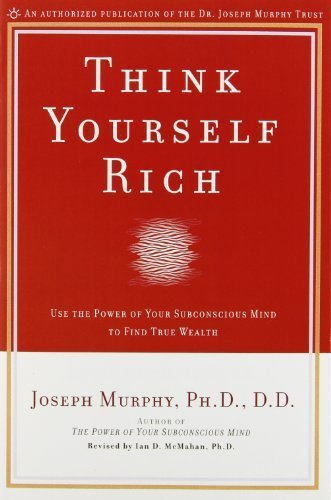 Think Yourself Rich: Use the Power of Your Subconscious Mind to Find True