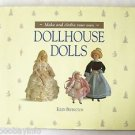 Make and clothe your own DOLLHOUSE DOLLS Ellen Bedington HARDCOVER w/ Dustjacket