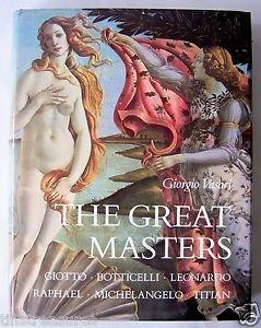 THE GREAT MASTERS by Giorgio Vasari c. 1986 Leonardo Michelangelo Raphael etc..