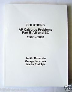 SOLUTIONS for AP Calculus Problems Part II  AB and BC for the years 1987 to 2001