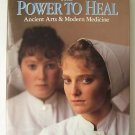 THE POWER TO HEAL : Ancient Arts & Modern Medicine FIRST EDITION by SMOLAN et al