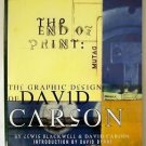 THE END OF PRINT The Graphic Design of DAVID CARSON Softcovr INSCRIBED BY AUTHOR