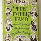 THE OTHER HAND : A Social History of Left-Handedness by MICHAEL BARSLEY 1966 HC