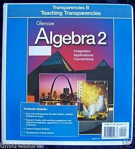 GLENCOE ALGEBRA 2 Integration Applications Connections TRANSPARENCIES B Gr 9-12