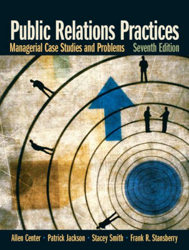 Public Relations Practices: Managerial Case Studies and Problems (7th Edition)