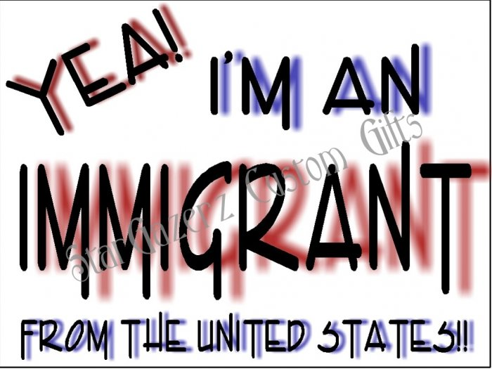 T-Shirt - Unisex - Humorous - Immigrant from US