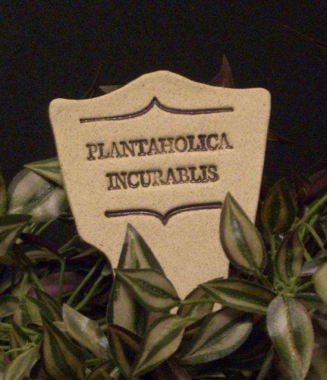 'PLANTAHOLICA INCURABLIS' Humor in the Garden MARKER decor